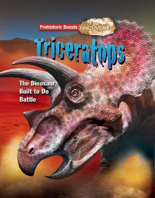 Triceratops: Prehistoric Beasts Uncovered - The Dinosaur Built to Do Battle (Paperback)