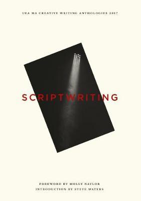 UEA Creative Writing Anthology Scriptwriting 2017 (Paperback)