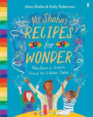 Mr Shaha's Recipes for Wonder: adventures in science round the kitchen table (Hardback)