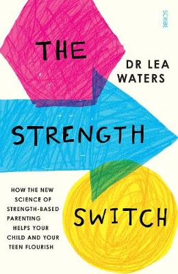 The Strength Switch: how the new science of strength-based parenting helps your child and your teen flourish (Paperback)