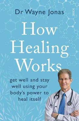 How Healing Works: get well and stay well using your body's power to heal itself (Paperback)