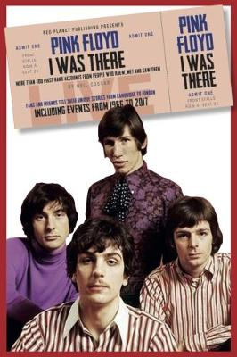 Pink Floyd I Was There: More than 400 First Hand Accounts from People Who Knew, Met and Saw Them (Paperback)