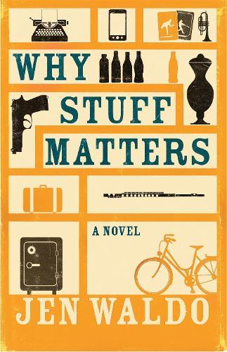 Why Stuff Matters: A Novel (Hardback)