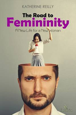 The Road to Femininity: A New Life for a New Woman (Paperback)