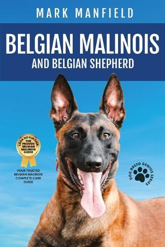 Belgian Malinois and Belgian Shepherd: Belgian Malinois and Belgian Shepherd Bible Includes Belgian Malinois Training, Belgian Sheepdog, Puppies, Belgian Tervuren, Groenendael, & More! (Paperback)