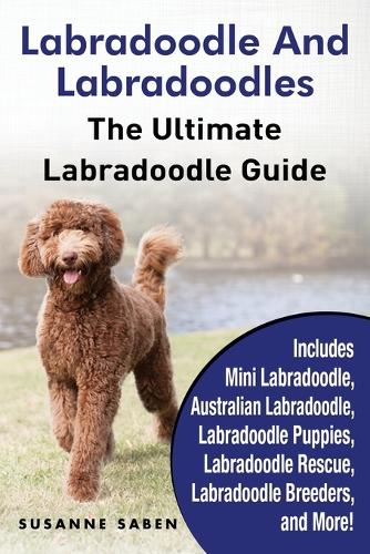 Labradoodle and Labradoodles: The Ultimate Labradoodle Guide Includes Mini Labradoodle, Australian Labradoodle, Labradoodle Puppies, Labradoodle Rescue, Labradoodle Breeders, and More! (Paperback)