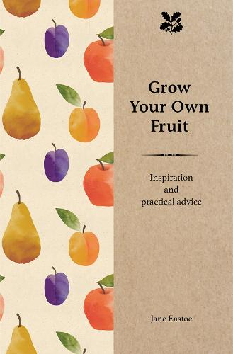 Grow Your Own Fruit: Inspiration and Practical Advice for Beginners (Hardback)