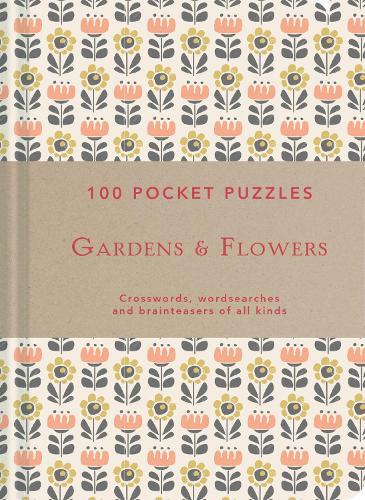 Gardens & Flowers: 100 Pocket Puzzles: Crosswords, wordsearches and verbal brainteasers of all kinds (Paperback)