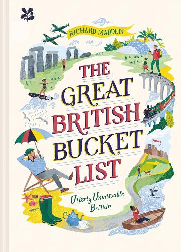 The Great British Bucket List: Utterly Unmissable Britain (Hardback)