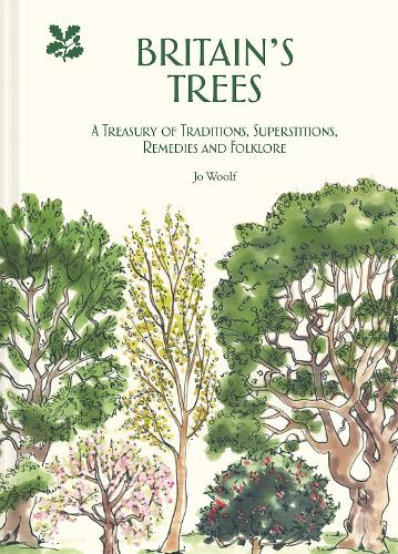 Britain's Trees: A Treasury of Traditions, Superstitions, Remedies and Literature (Hardback)