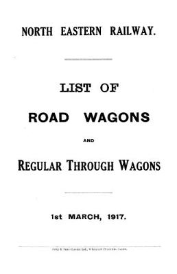 North Eastern Railway List of Road Wagons, March 1917 (Paperback)