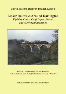 Lesser Railways Around Darlington: Fighting Cocks, Croft Depot, Forcett and Merrybent Branches - North Eastern Railway Branch Lines (Paperback)