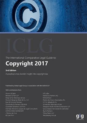 The International Comparative Legal Guide to: Copyright 2017 - The International Comparative Legal Guide 3 (Paperback)