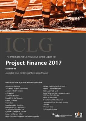 The International Comparative Legal Guide to: Project Finance 2017 - The International Comparative Legal Guide Series 6 (Paperback)