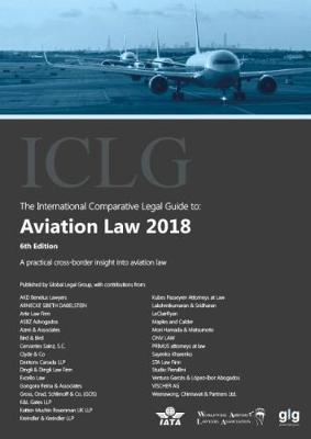 The International Comparative Legal Guide to: Aviation Law 2018 - The International Comparative Legal Guide Series 6 (Paperback)