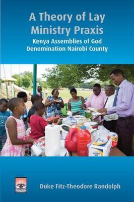 A Theory of Lay Ministry Praxis: Kenya Assemblies of God Denomination Nairobi County (Paperback)