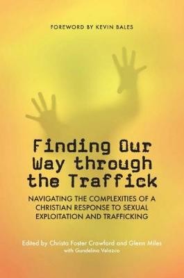 Finding Our Way Through the Traffick: Navigating the Complexities of a Christian Response to Sexual Exploitation and Trafficking (Paperback)