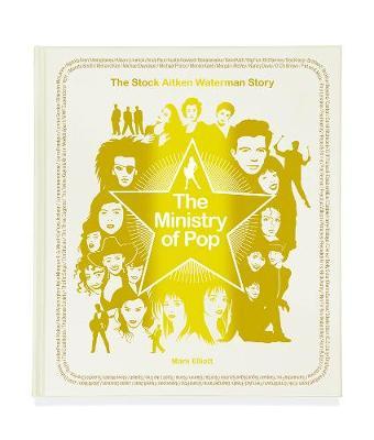 The Ministry Of Pop: The Stock Aitken Waterman Story (Hardback)