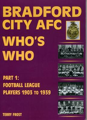 Bradford City Who's Who: Football League Players 1903 to 1939 Part 1 (Paperback)
