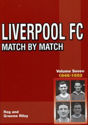Liverpool Match by Match Volume Seven 1946-1952 - Liverpool Match by Match (Paperback)