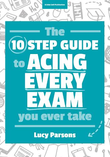The Ten Step Guide to Acing Every Exam You Ever Take (Paperback)