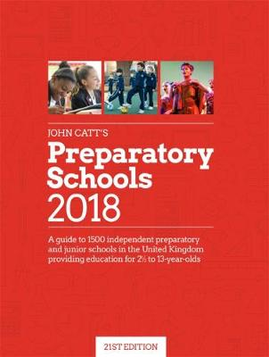 John Catt's Preparatory Schools 2018: A guide to 1,500 prep and junior schools in the UK (Paperback)