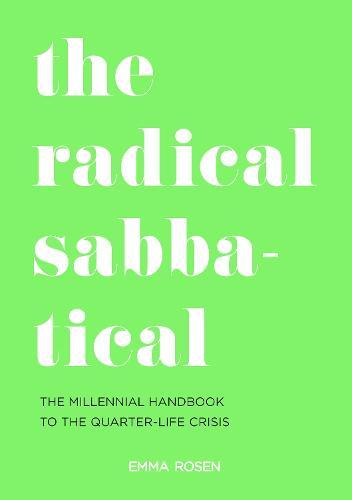 The Radical Sabbatical: The Millennial Handbook to the Quarter Life Crisis (Paperback)