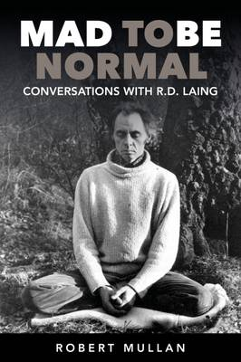 Mad to be Normal: Conversations with R. D. Laing (Paperback)