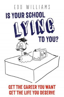 Is Your School Lying to You? Get the Career You Want, Get the Life You Deserve (Paperback)