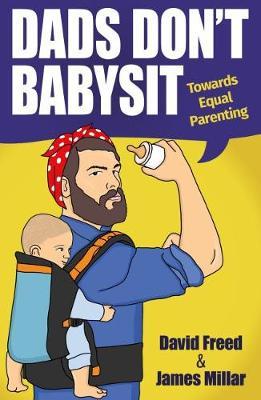 Dads Don't Babysit: Towards Equal Parenting (Paperback)