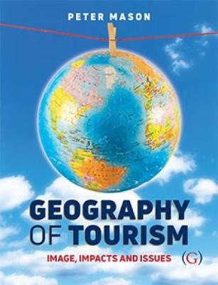 Geography of Tourism: Image, Impacts and Issues (Paperback)