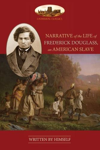 NARRATIVE OF THE LIFE OF FREDERICK DOUGLASS, AN AMERICAN SLAVE: Unabridged, with chronology, bibliography and map (Aziloth Books) (Paperback)