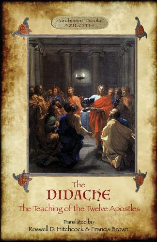 The Didache: The Teaching of the Twelve Apostles; translated by Roswell D. Hitchcock & Francis Brown with introduction, notes, & Greek version (Aziloth Books). (Paperback)