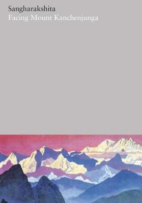 Facing Mount Kanchenjunga: Part 21 - The Complete Works of Sangharakshita (Hardback)