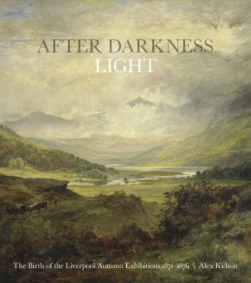 After Darkness Light: The Birth of the Liverpool Autumn Exhibitions 1871-1876 (Paperback)