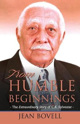 From Humble Beginnings: The Extraordinary Story of C.K. Sylvester (Paperback)