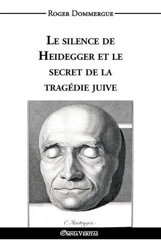 Le Silence de Heidegger Et Le Secret de la Tragedie Juive (Paperback)