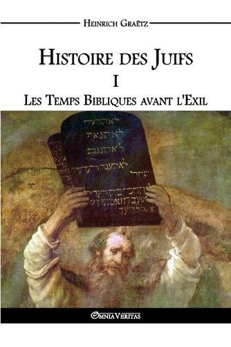 Histoire Des Juifs I: Les Temps Bibliques Avant L'Exil (Paperback)