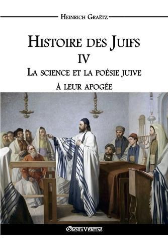Histoire Des Juifs IV: La Science Et La Poesie Juive a Leur Apogee (Paperback)