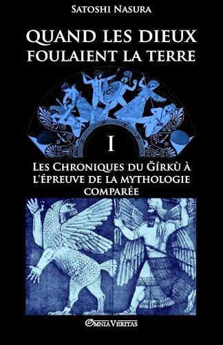 Quand Les Dieux Foulaient La Terre I: Les Chroniques Du Girku A L'Epreuve de la Mythologie Comparee - Quand Les Dieux Foulaient La Terre I (Paperback)