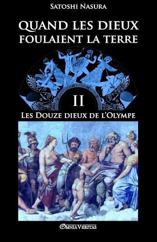 Quand Les Dieux Foulaient La Terre II: Les Douze Dieux de L'Olympe - Quand Les Dieux Foulaient La Terre II (Paperback)