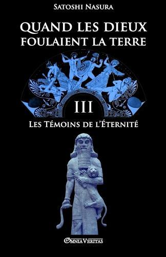 Quand Les Dieux Foulaient La Terre III: Les Temoins de L'Eternite - Quand Les Dieux Foulaient La Terre III (Paperback)