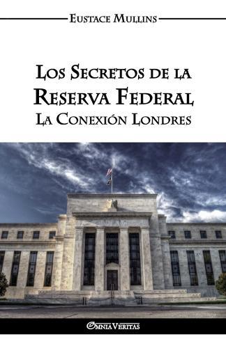 Los Secretos de la Reserva Federal: La Conexion Londres (Paperback)