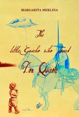 The Little Gaucho Who Loved Don Quixote (Paperback)