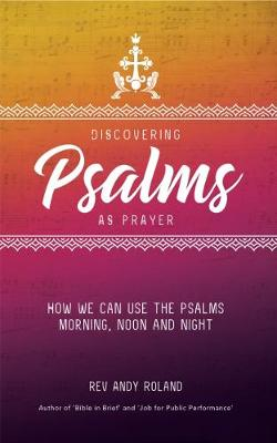 Discovering Psalms as Prayer: How We Can Use the Psalms Morning, Noon and Night (Paperback)