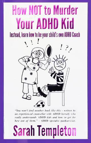 How NOT to Murder your ADHD Kid: Instead learn how to be your child's own ADHD coach (Paperback)