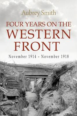Four Years on the Western Front: Being the Experiences of a Ranker in the London Rifle Brigade, 4th, 3rd and 56th Divisions (Paperback)