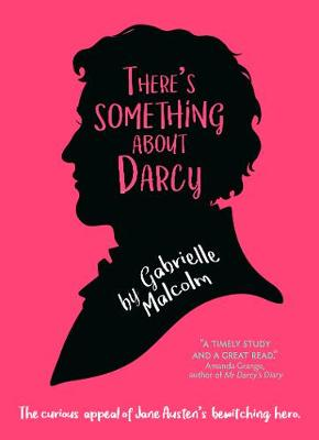 There's Something About Darcy: The curious appeal of Jane Austen's bewitching hero (Paperback)