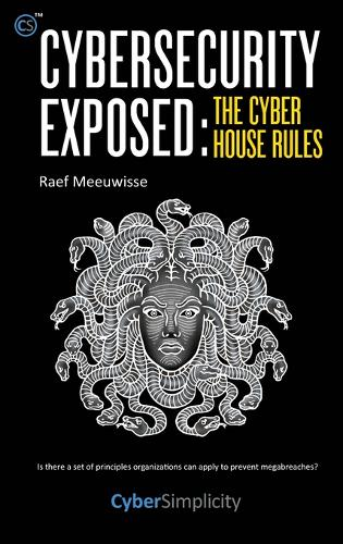 Cybersecurity Exposed: The Cyber House Rules (Hardback)