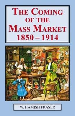 Coming of the Mass Market, 1850-1914 (Hardback)